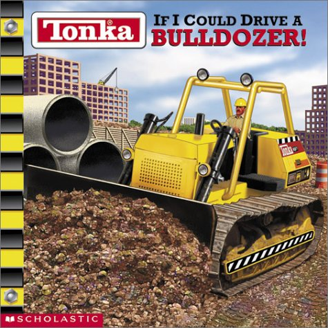 Tonka: If I Could Drive A Bulldozer