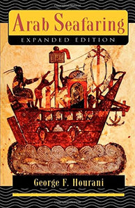 Arab Seafaring: In The Indian Ocean In Ancient And Early Medieval Times (Expanded Edition)