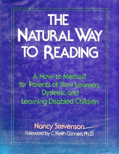 The Natural Way to Reading: A How-To Method for Parents of Slow Learners, Dyslexic, and Learning Disabled Children
