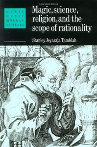 Magic, Science And Religion And The Scope Of Rationality (Lewis Henry Morgan Lectures)
