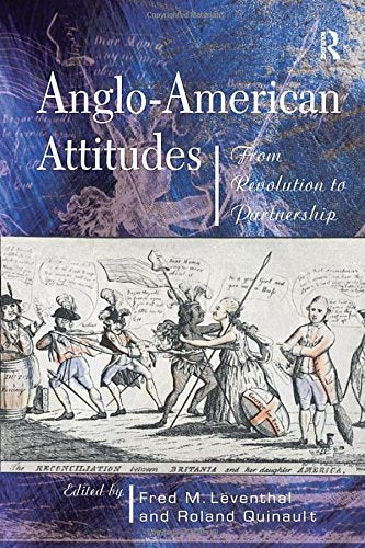 Anglo-American Attitudes: From Revolution to Partnership
