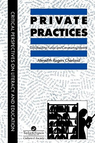 Private Practices: Girls Reading Fiction And Constructing Identity (Critical Perspectives on Literacy and Education)