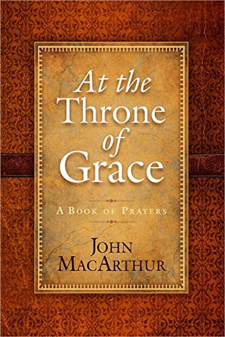 At The Throne Of Grace: A Book Of Prayers
