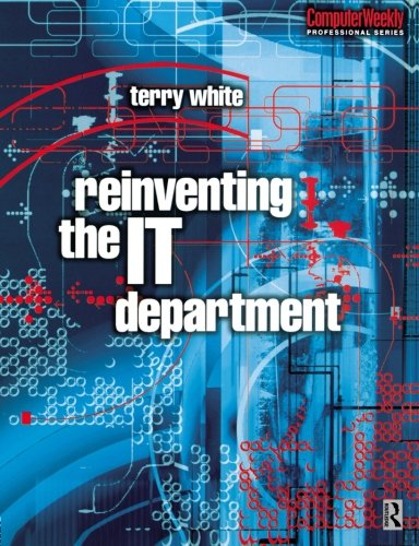 Reinventing the IT Department (Computer Weekly Professional)