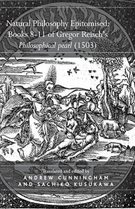 Natural Philosophy Epitomised: Books 8-11 of Gregor Reisch's Philosophical pearl (1503)