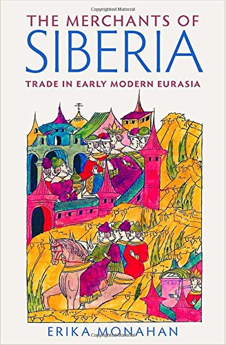 The Merchants of Siberia: Trade in Early Modern Eurasia