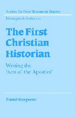 The First Christian Historian: Writing the 'Acts of the Apostles' (Society for New Testament Studies Monograph Series)