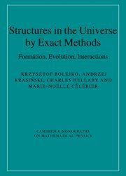 Structures in the Universe by Exact Methods: Formation, Evolution, Interactions (Cambridge Monographs on Mathematical Physics)