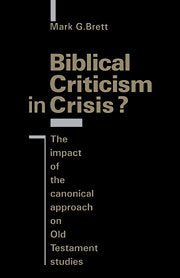 Biblical Criticism in Crisis?: The Impact of the Canonical Approach on Old Testament Studies