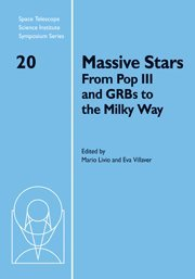 Massive Stars: From Pop III and GRBs to the Milky Way (Space Telescope Science Institute Symposium Series)