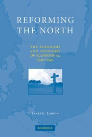 Reforming the North: The Kingdoms and Churches of Scandinavia, 1520-1545