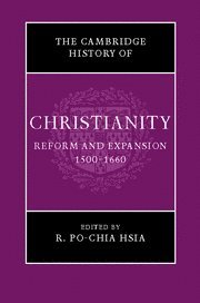 The Cambridge History of Christianity: Volume 6, Reform and Expansion 1500-1660