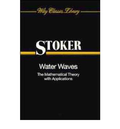 Water Waves: The Mathematical Theory with Applications (Wiley Classics Library)