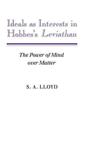 Ideals as Interests in Hobbes's Leviathan: The Power of Mind over Matter