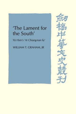 'The Lament for the South': Yu Hsin's 'Ai Chiang-Nan Fu' (Cambridge Studies in Chinese History, Literature and Institutions)
