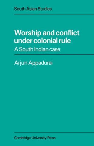 Worship and Conflict under Colonial Rule: A South Indian Case (Cambridge South Asian Studies)