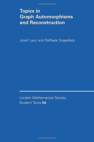 Topics in Graph Automorphisms and Reconstruction (London Mathematical Society Student Texts)