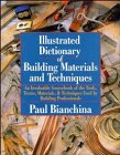 Illustrated Dictionary of Building Materials and Techniques: An Invaluable Sourcebook of the Tools, Terms, Materials, and Techniques Used by Building Professionals