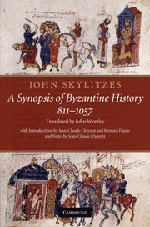 John Skylitzes: A Synopsis of Byzantine History, 811-1057: Translation and Notes