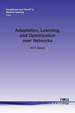 Adaptation, Learning, and Optimization Over Networks (Foundations and Trends in Machine Learning)