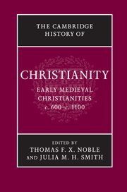 The Cambridge History of Christianity: Volume 3, Early Medieval Christianities, c.600-c.1100