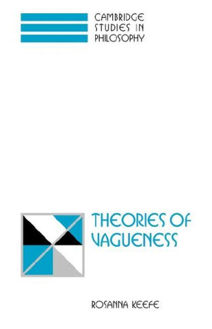 Theories of Vagueness (Cambridge Studies in Philosophy)