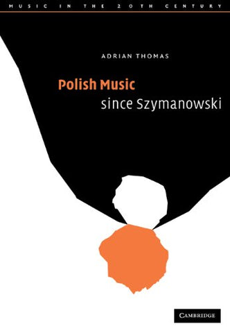 Polish Music since Szymanowski (Music in the Twentieth Century)