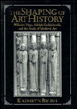 The Shaping of Art History: Wilhelm Vge, Adolph Goldschmidt, and the Study of Medieval Art