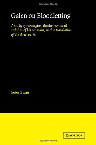 Galen on Bloodletting: A Study of the Origins, Development and Validity of his Opinions, with a Translation of the Three Works