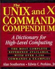 The UNIX and X Command Compendium: A Dictionary for High-Level Computing