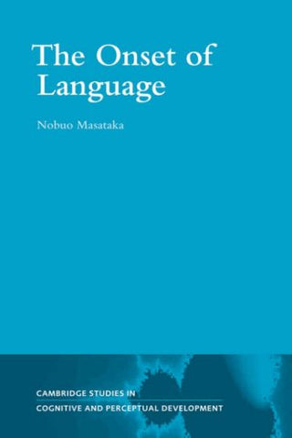 The Onset of Language (Cambridge Studies in Cognitive and Perceptual Development)