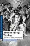 Remythologizing Theology: Divine Action, Passion, and Authorship (Cambridge Studies in Christian Doctrine)