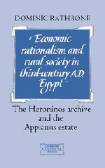 Economic Rationalism and Rural Society in Third-Century AD Egypt: The Heroninos Archive and the Appianus Estate (Cambridge Classical Studies)