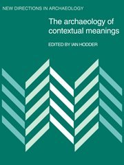 The Archaeology of Contextual Meanings (New Directions in Archaeology)