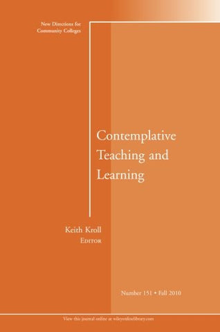Contemplative Teaching and Learning: New Directions for Community Colleges, Number 151