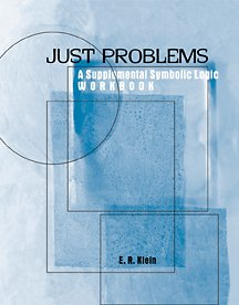 Just Problems: A Supplemental Symbolic Logic Workbook