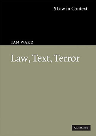 Law, Text, Terror (Law in Context)
