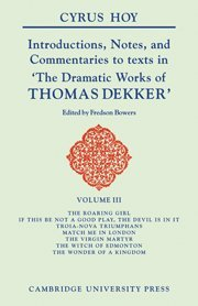 Introductions, Notes, and Commentaries to Texts in 'The Dramatic Works of Thomas Dekker' (Hoy: Introduction to the Commentaries of Dekker)