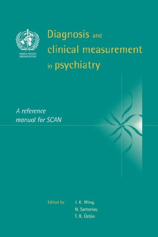 Diagnosis and Clinical Measurement in Psychiatry: A Reference Manual for SCAN