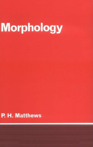 Morphology: An Introduction to the Theory of Word-Structure (Cambridge Textbooks in Linguistics)