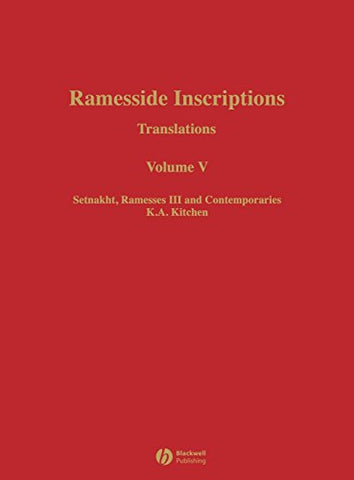 Ramesside Inscriptions, Setnakht, Ramesses III and Contemporaries: Translations (Ramesside Inscriptions Translations) (Volume V)