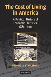 The Cost of Living in America: A Political History of Economic Statistics, 1880-2000