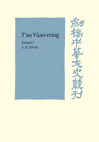 T'ao Yan-ming: Volume 1, Translation and Commentary: His works and their meaning (Cambridge Studies in Chinese History, Literature and Institutions)