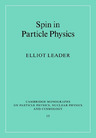 Spin in Particle Physics (Cambridge Monographs on Particle Physics, Nuclear Physics and Cosmology)