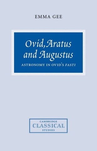 Ovid, Aratus and Augustus: Astronomy in Ovid's Fasti (Cambridge Classical Studies)