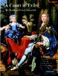 A Court in Exile: The Stuarts in France, 1689-1718
