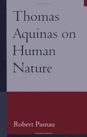 Thomas Aquinas on Human Nature: A Philosophical Study of Summa Theologiae, 1a 75-89
