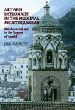 Art and Patronage in the Medieval Mediterranean: Merchant Culture in the Region of Amalfi