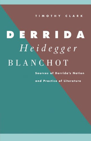 Derrida, Heidegger, Blanchot: Sources of Derrida's Notion and Practice of Literature