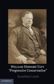 William Howard Taft: The Travails of a Progressive Conservative